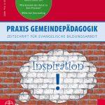 Inspiration – Praxis Gemeindepädagogik 2/2021